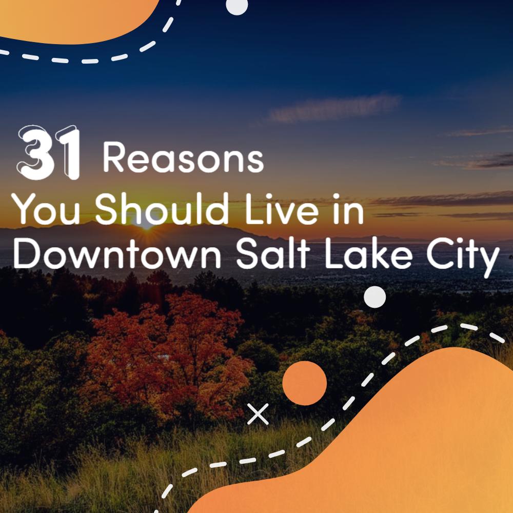 Downtown Salt Lake City Living: 31 Reasons You Should Live In Downtown Salt Lake City