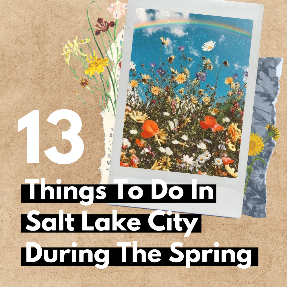 Salt Lake City Spring: 13 Things To Do In Salt Lake City During The Spring